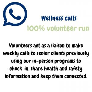 our weekly wellness calls to senior clients are 100% volunteer run