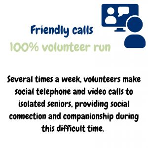 our weekly friendly telephone calls and video calls are 100% volunteer run