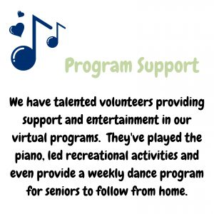 our volunteer are providing virtual program support by leading recreational activities and providing entertainment through music and dance